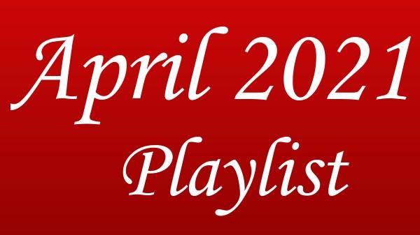 April 2021 Playlist Index