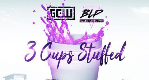 GCW And Black label Pro : 3 Cups Stuffed 9/4/21
